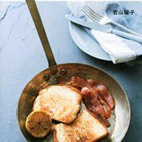 『ごきげん朝ごはん』最高のめざましになる朝食レシピの本